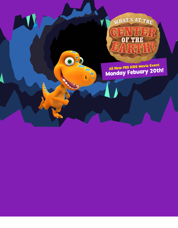 Inside a large cave Buddy the T-rex and Tiny the Pteranodon greet you. Come enjoy Dinosaur Trains new movie. Whats at the center of the earth? Airing Monday Febuary sixteenth.