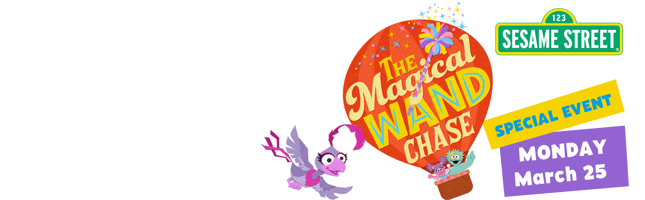 Sesame Street Magical Wand Chase Special Event. Monday March twenty-fifth.